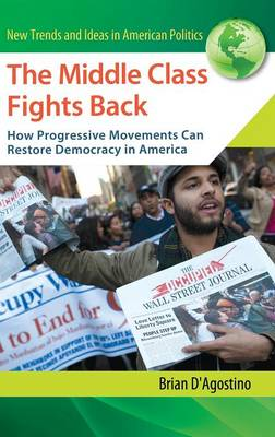 The Middle Class Fights Back: How Progressive Movements Can Restore Democracy in America (Hardback)