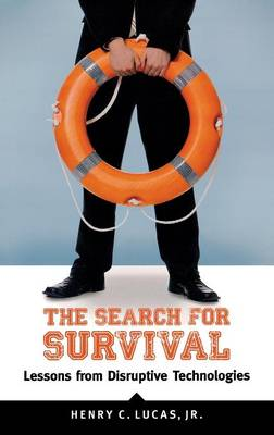 The Search for Survival: Lessons from Disruptive Technologies (Hardback)