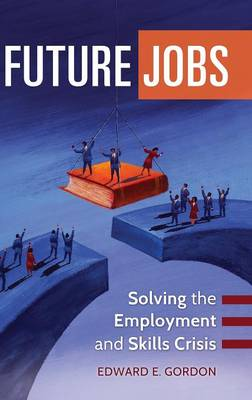 Future Jobs: Solving the Employment and Skills Crisis (Hardback)