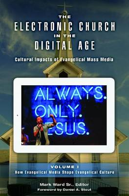 The Electronic Church in the Digital Age [2 volumes]: Cultural Impacts of Evangelical Mass Media (Hardback)