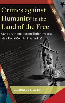 Crimes against Humanity in the Land of the Free: Can a Truth and Reconciliation Process Heal Racial Conflict in America? (Hardback)