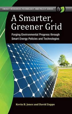 A Smarter, Greener Grid: Forging Environmental Progress through Smart Energy Policies and Technologies - Energy Resources, Technology, and Policy (Hardback)