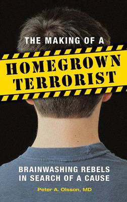 The Making of a Homegrown Terrorist: Brainwashing Rebels in Search of a Cause (Hardback)