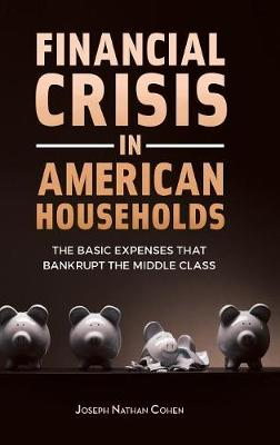 Financial Crisis in American Households: The Basic Expenses That Bankrupt the Middle Class (Hardback)
