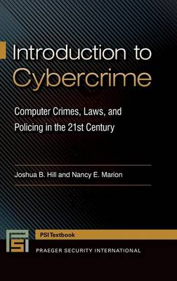 Introduction to Cybercrime: Computer Crimes, Laws, and Policing in the 21st Century - Praeger Security International (Hardback)