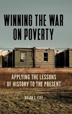 Winning the War on Poverty: Applying the Lessons of History to the Present (Hardback)