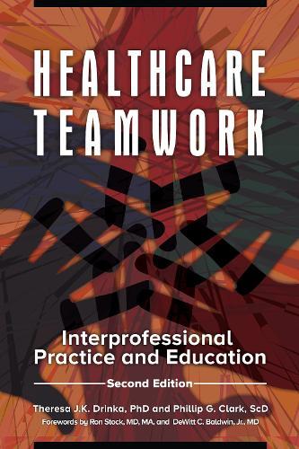 Healthcare Teamwork: Interprofessional Practice and Education, 2nd Edition (Hardback)