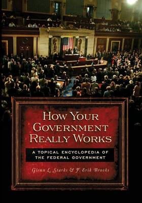 How Your Government Really Works: A Topical Encyclopedia of the Federal Government (Paperback)