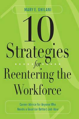 10 Strategies for Reentering the Workforce: Career Advice for Anyone Who Needs a Good (or Better) Job Now (Paperback)
