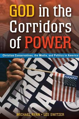 God in the Corridors of Power: Christian Conservatives, the Media, and Politics in America (Paperback)