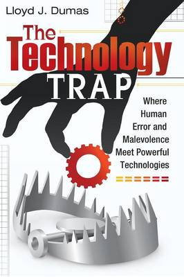 The Technology Trap: Where Human Error and Malevolence Meet Powerful Technologies (Paperback)