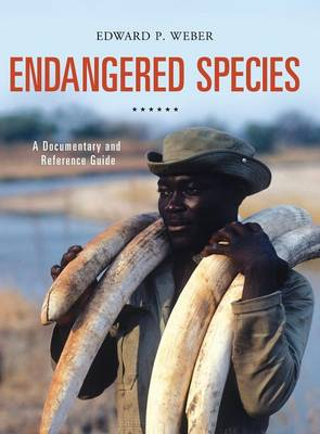 Endangered Species: A Documentary and Reference Guide - Documentary and Reference Guides (Hardback)