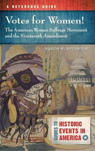 Votes for Women! The American Woman Suffrage Movement and the Nineteenth Amendment: A Reference Guide - Guides to Historic Events in America (Hardback)