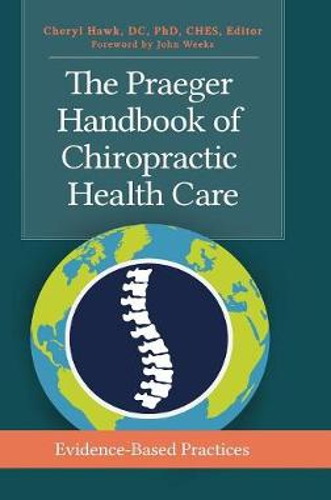 The Praeger Handbook of Chiropractic Health Care: Evidence-Based Practices (Hardback)