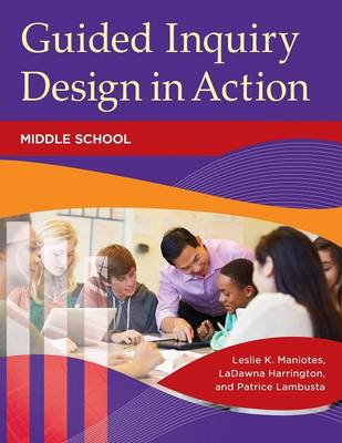 Guided Inquiry Design (R) in Action: Middle School (Paperback)