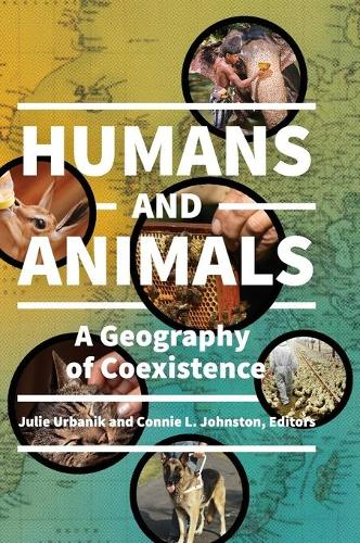 Humans and Animals: A Geography of Coexistence (Hardback)