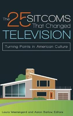 The 25 Sitcoms That Changed Television: Turning Points in American Culture (Hardback)