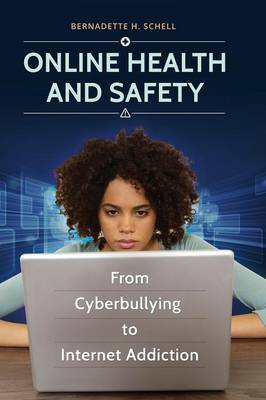 Online Health and Safety: From Cyberbullying to Internet Addiction (Hardback)