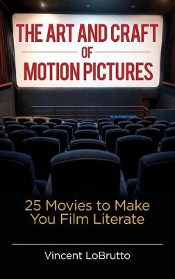 The Art and Craft of Motion Pictures: 25 Movies to Make You Film Literate (Hardback)