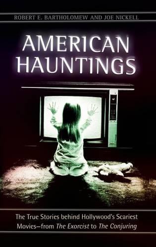 American Hauntings: The True Stories behind Hollywood's Scariest Movies-from The Exorcist to The Conjuring (Hardback)
