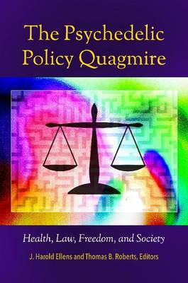 The Psychedelic Policy Quagmire: Health, Law, Freedom, and Society (Hardback)