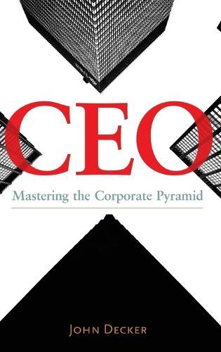 CEO: Mastering the Corporate Pyramid (Hardback)