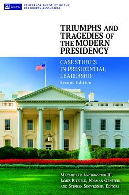 Triumphs and Tragedies of the Modern Presidency: Case Studies in Presidential Leadership, 2nd Edition (Paperback)