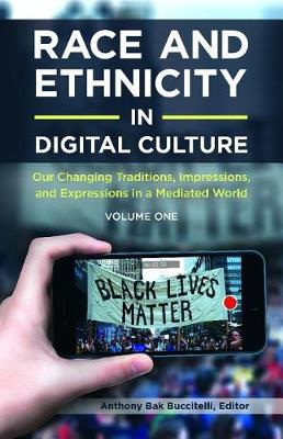 Race and Ethnicity in Digital Culture [2 volumes]: Our Changing Traditions, Impressions, and Expressions in a Mediated World (Hardback)