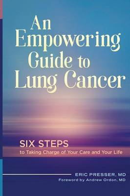 An Empowering Guide to Lung Cancer: Six Steps to Taking Charge of Your Care and Your Life (Hardback)