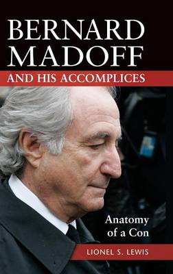 Bernard Madoff and His Accomplices: Anatomy of a Con (Hardback)