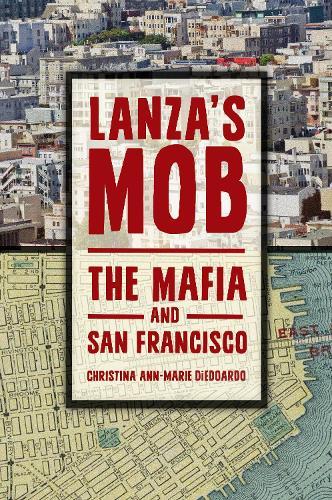 Lanza's Mob: The Mafia and San Francisco (Hardback)