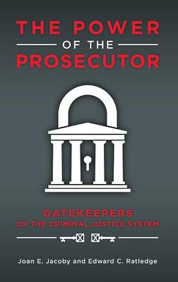 The Power of the Prosecutor: Gatekeepers of the Criminal Justice System (Hardback)
