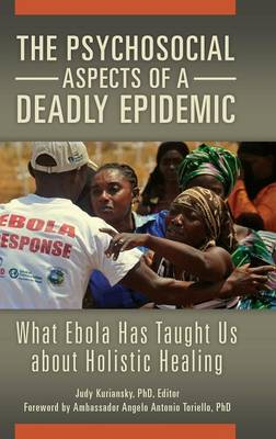 The Psychosocial Aspects of a Deadly Epidemic: What Ebola Has Taught Us about Holistic Healing (Hardback)