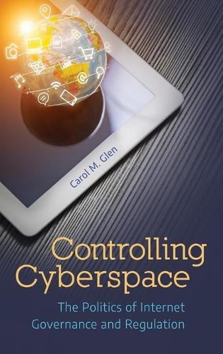 Controlling Cyberspace: The Politics of Internet Governance and Regulation (Hardback)