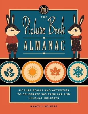The Picture Book Almanac: Picture Books and Activities to Celebrate 365 Familiar and Unusual Holidays (Paperback)
