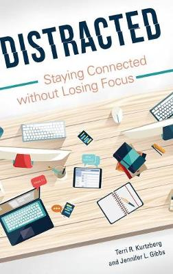 Distracted: Staying Connected without Losing Focus (Hardback)