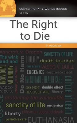 The Right to Die: A Reference Handbook - Contemporary World Issues (Hardback)