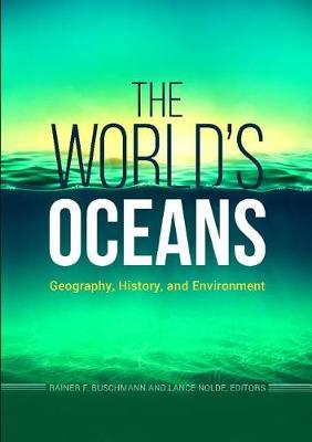 The World's Oceans: Geography, History, and Environment (Hardback)