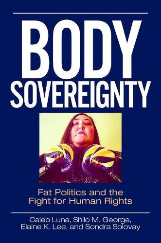 Body Sovereignty: Fat Politics and the Fight for Human Rights (Hardback)