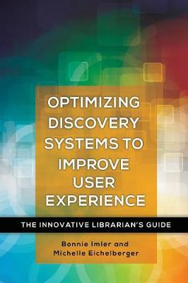 Optimizing Discovery Systems to Improve User Experience: The Innovative Librarian's Guide - Innovative Librarian's Guide (Paperback)