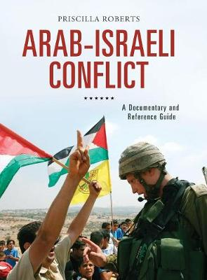 Arab-Israeli Conflict: A Documentary and Reference Guide - Documentary and Reference Guides (Hardback)
