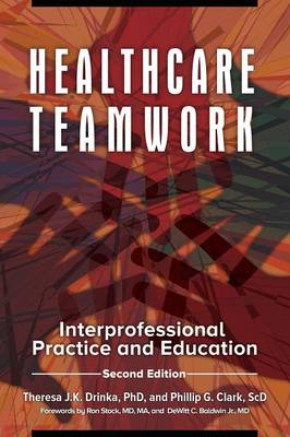 Healthcare Teamwork: Interprofessional Practice and Education, 2nd Edition (Paperback)