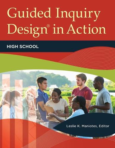 Guided Inquiry Design (R) in Action: High School (Paperback)