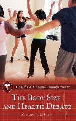 The Body Size and Health Debate - Health and Medical Issues Today (Hardback)