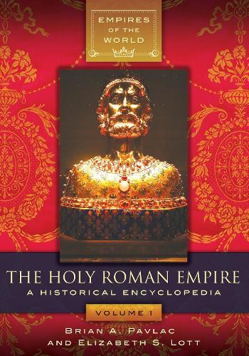 The Holy Roman Empire [2 volumes]: A Historical Encyclopedia (Hardback)