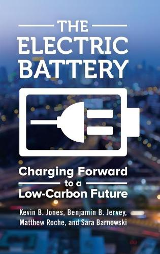 The Electric Battery: Charging Forward to a Low-Carbon Future (Hardback)