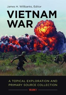 Vietnam War [2 volumes]: A Topical Exploration and Primary Source Collection (Hardback)