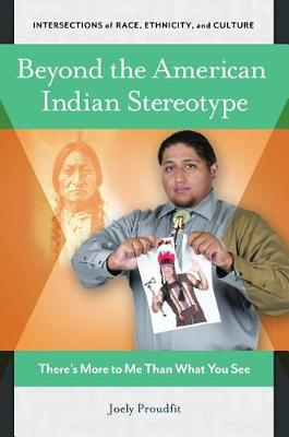Beyond the American Indian Stereotype: There's More to Me Than What You See - Intersections of Race, Ethnicity, and Culture (Hardback)