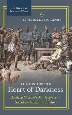 The Historian's Heart of Darkness: Reading Conrad's Masterpiece as Social and Cultural History - The Historian's Annotated Classics (Hardback)