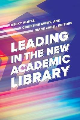 Leading in the New Academic Library (Paperback)